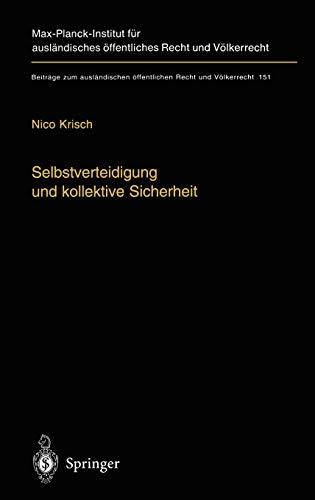 Selbstverteidigung und kollektive Sicherheit (Beiträge zum ausländischen öffentlichen Recht und Völkerrecht (151), Band 151)