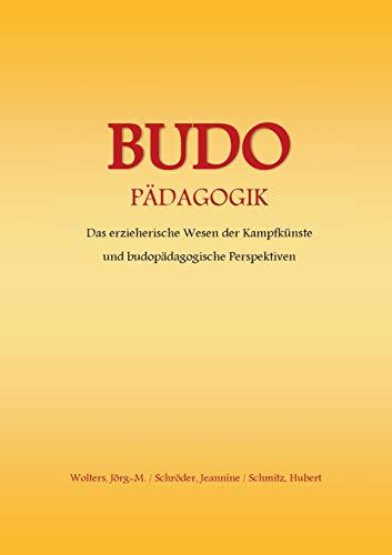 BUDO - Pädagogik: Das erzieherische Wesen der Kampfkünste und budopädagogische Perspektiven