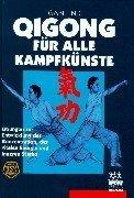 Qigong für alle Kampfkünste - Übungen zur Entwicklung der Konzentration, der vitalen Energie und inneren Stärke