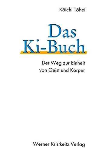 Das Ki-Buch: Der Weg zur Einheit von Geist und Körper