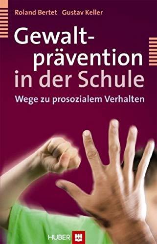 Gewaltprävention in der Schule: Wege zu prosozialem Verhalten