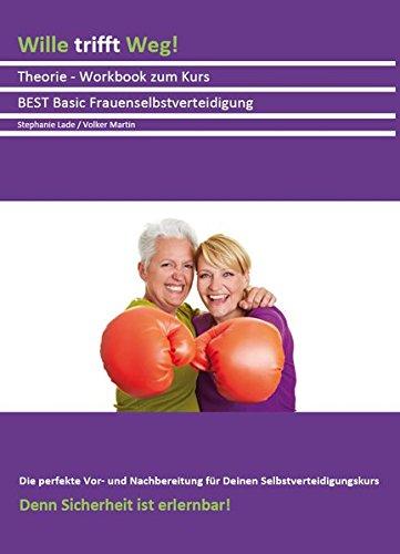 Wille trifft Weg!: Theorie - Workbook zum Kurs BEST Basic Frauenselbstverteidigung