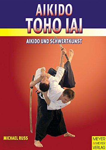 Aikido Toho Iai. Aikido und Schwertkunst
