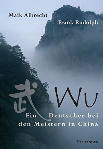Wu - Ein Deutscher bei den Meistern in China