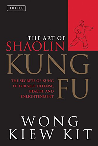 Kit, W: Art of Shaolin Kung Fu: The Secrets of Kung Fu for Self-Defense, Health, and Enlightenment (Tuttle Martial Arts)