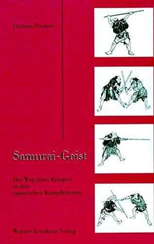 Samurai-Geist: Der Weg eines Kriegers in den japanischen Kampfkünsten