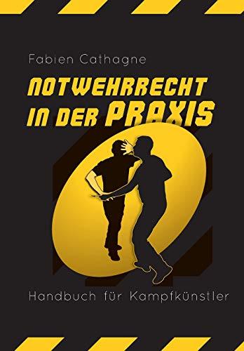 Notwehrrecht in der Praxis: Handbuch fuer Kampfkuenstler