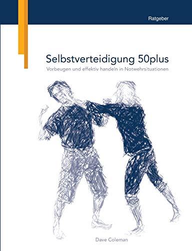 Selbstverteidigung 50plus: Vorbeugen und effektiv handeln in Notwehrsituationen