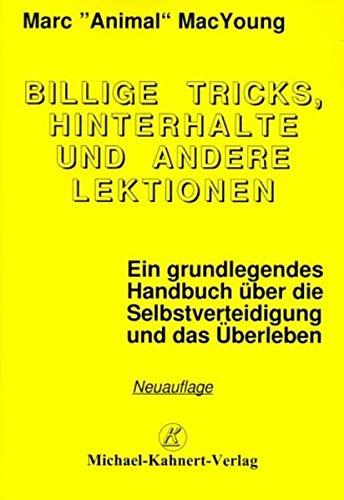 Billige Tricks, Hinterhalte und andere Lektionen: Ein grundlegendes Handbuch über die Selbstverteidigung und das Überleben