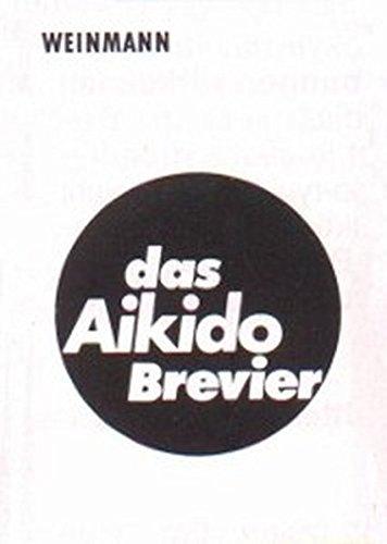 Das Aikido Brevier: Leitfaden für Technik und Prüfung: Ein Leitfaden für Technik und Prüfung