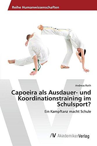 Capoeira als Ausdauer- und Koordinationstraining im Schulsport?: Ein Kampftanz macht Schule