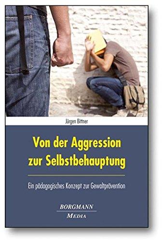 Von der Aggression zur Selbstbehauptung: Ein pädagogisches Konzept zur Gewaltprävention