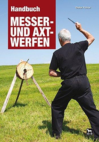 Handbuch Messer- und Axtwerfen: Alles über das Messer- und Axtwerfen