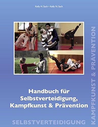 Handbuch für Selbstverteidigung, Kampfkunst & Prävention: Ein Nachschlagewerk für Anfänger, Fortgeschrittene und Sicherheitskräfte