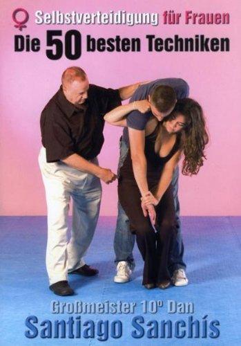 Selbstverteidigung für Frauen - Die 50 besten Techniken