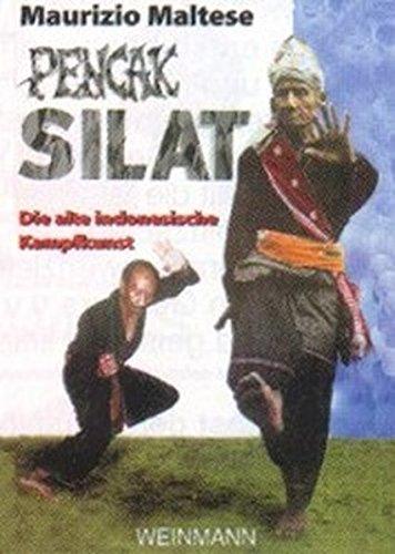 Pencak Silat: ... die martialische indonesische Kampfkunst: Die alte indonesische Kampfkunst