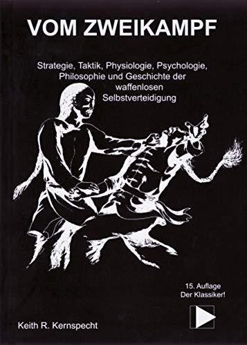 Vom Zweikampf. Strategie, Taktik, Physiologie, Psychologie, Philosophie und Geschichte der waffenlosen Selbstverteidigung