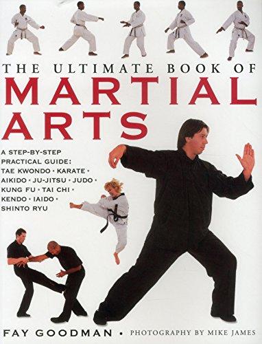 The Ultimate Book of Martial Arts: A Step-by-Step Practical Guide: Tae Kwondo, Karate, Aikido, Ju-Jitsu, Judo, Kung Fu, Tai Chi, Kendo, Iaido and Shinto Ryu