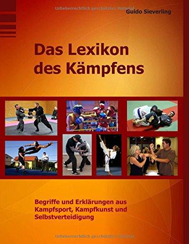Das Lexikon des Kämpfens: Begriffe und Erklärungen aus Kampfsport, Kampfkunst und Selbstverteidigung