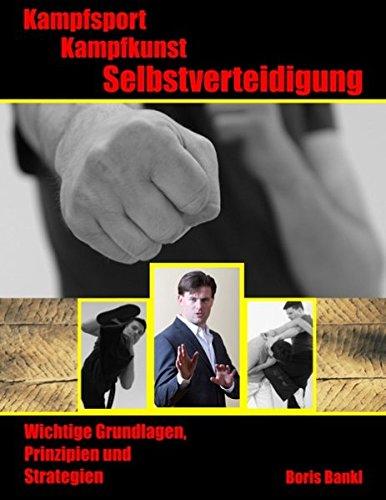 Kampfsport - Kampfkunst - Selbstverteidigung: Wichtige Grundlagen, Prinzipien und Strategien