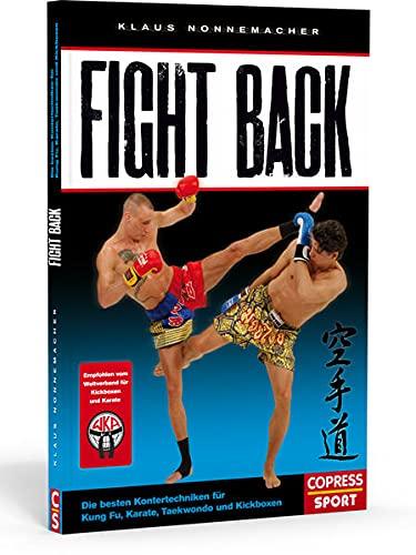 Fight Back: Die besten Kontertechniken für Kung Fu, Karate, Taekwondo und Kickboxen