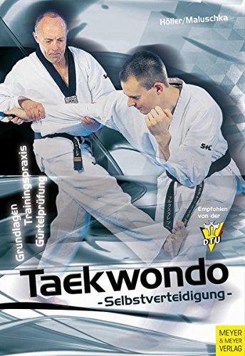 Taekwondo Selbstverteidigung - Grundlagen, Trainingspraxis, Gürteltraining