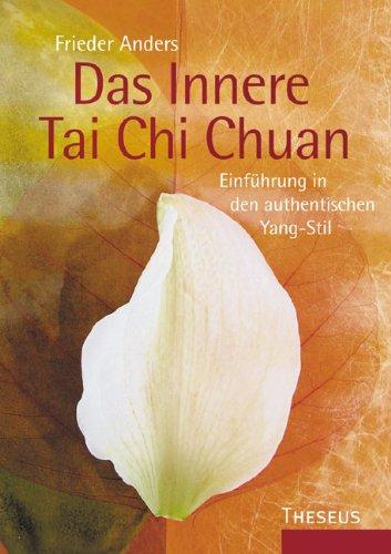 Das Innere Tai Chi Chuan: Einführung in den authentischen Yang-Stil