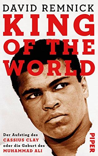 King of the World: Der Aufstieg des Cassius Clay oder die Geburt des Muhammad Ali