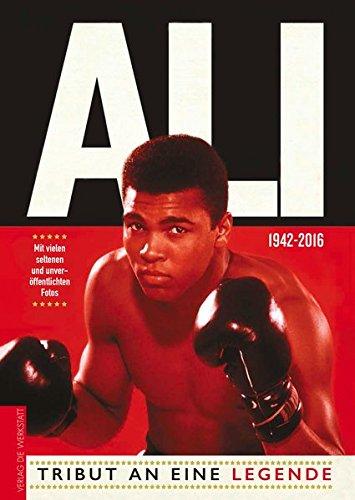 Ali: Tribut an eine Legende: Tribut an eine Legende. Mit vielen seltenen und unveröffentlichten Fotos 1942-2016