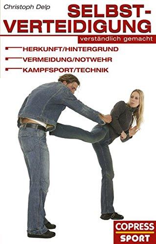 Selbstverteidigung verständlich gemacht. Selbstverteidigung für Frauen. Hintergrundwissen und Übungen um Selbstverteidigung zuhause zu lernen. Mit Tipps & Tricks aus dem Kampfsport für Frauen.