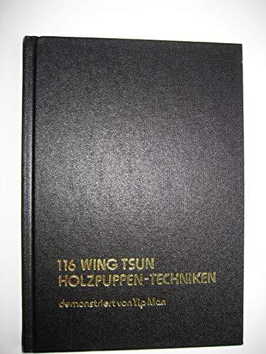 116 Wing Tsun Holzpuppen-Techniken: Demonstriert von Yip Man