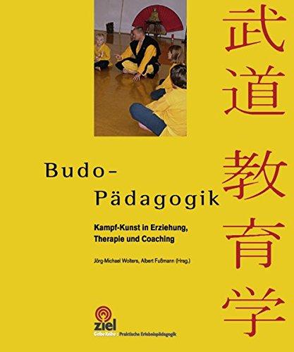 Budo-Pädagogik: Kampf-Kunst in Erziehung, Therapie und Coaching (Gelbe Reihe: Praktische Erlebnispädagogik)